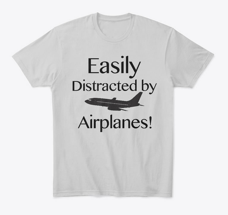 Funny Airline Tees - Easily Distracted by Airplanes