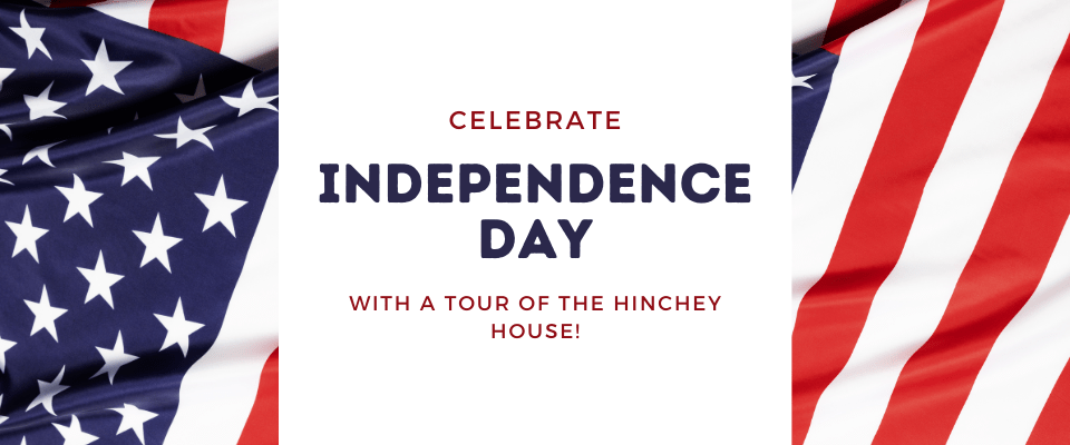 Celebrate Independence Day with a tour of the Hinchey House!