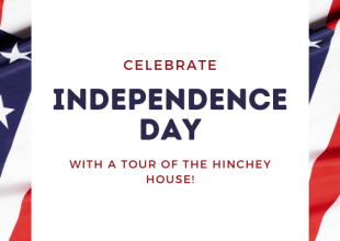 Thumbnail for the post titled: Celebrate Independence Day with a tour of the Hinchey House!