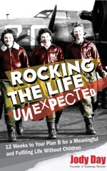 Rocking the Life Unexpected: 12 Weeks to Your Plan B for a Meaningful and Fulfiling Life Without Children, by Jody Day