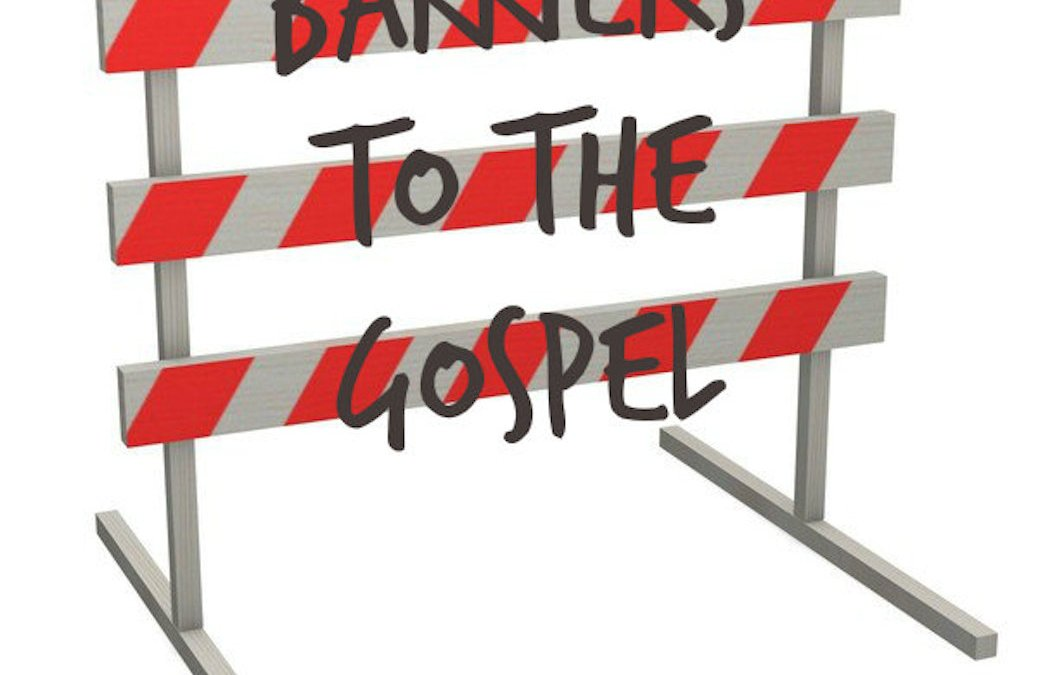Barriers to the Gospel