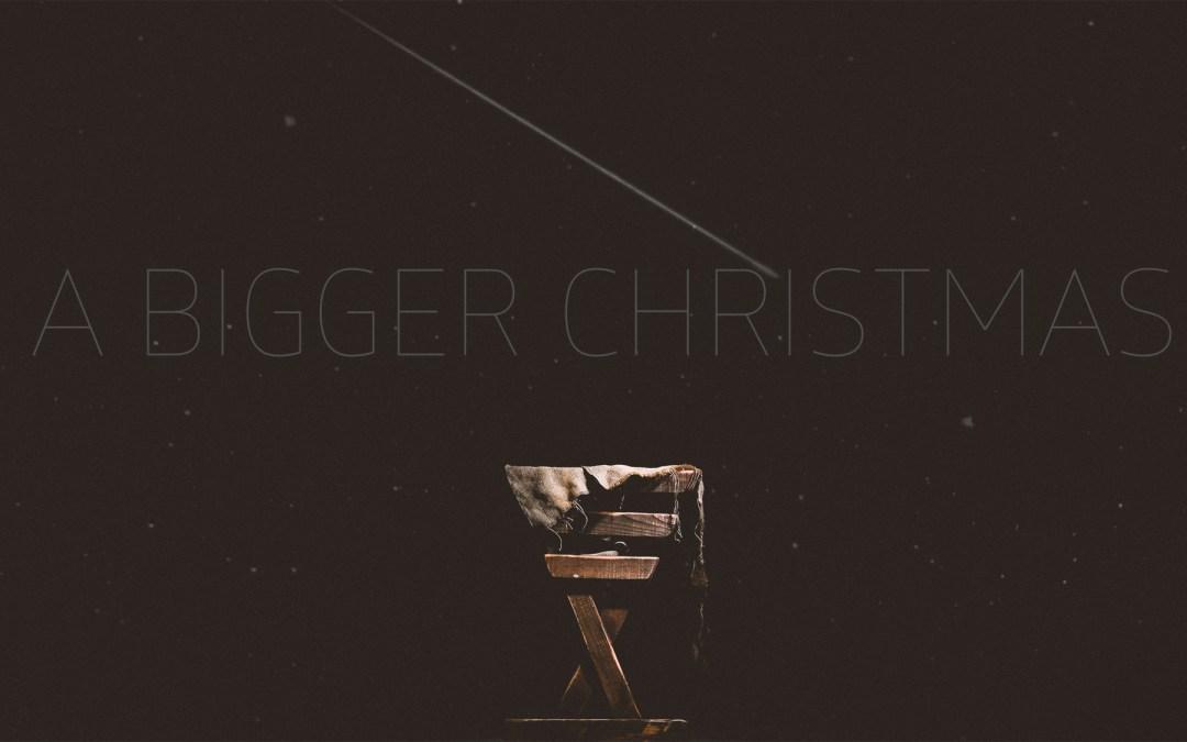 A Bigger Christmas – 3