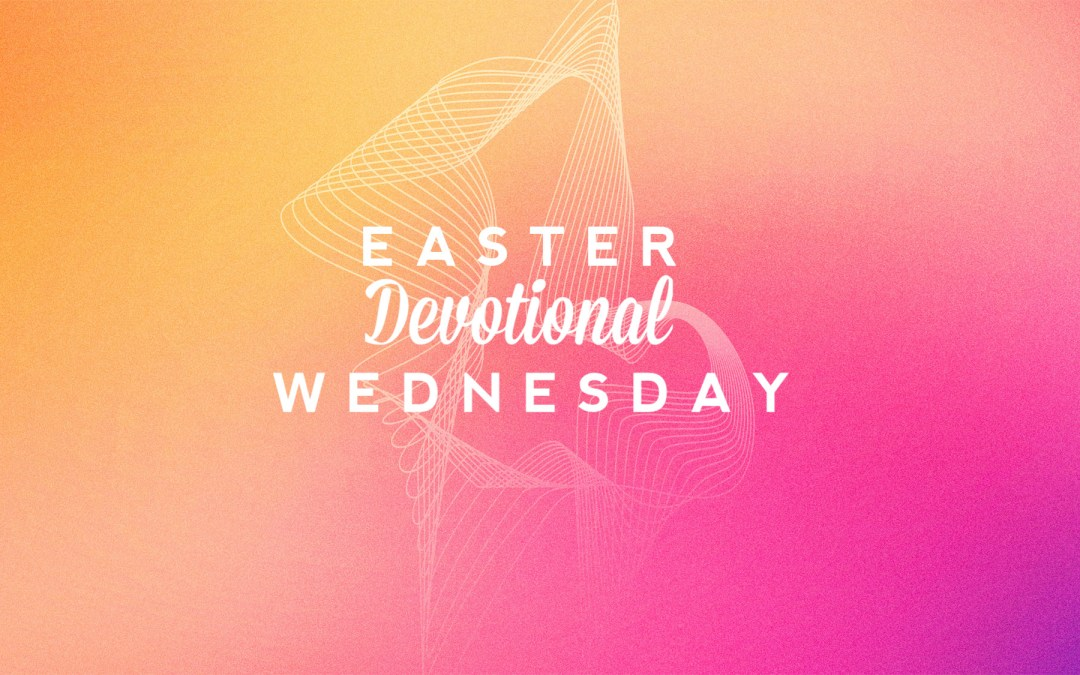 Easter Devotional – Wednesday