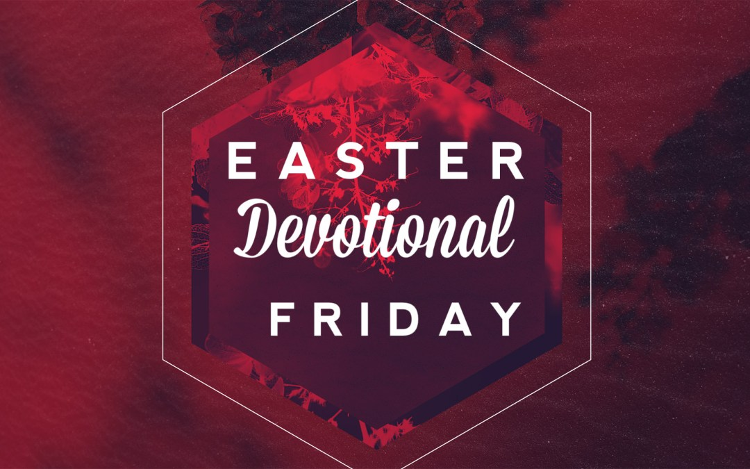 Easter Devotional – Friday