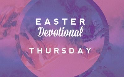 Easter Devotional – Thursday