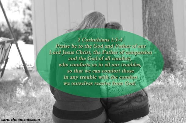 2 Corinthians 1:3-4  Praise be to the God and Father of our  Lord Jesus Christ, the Father of compassion  and the God of all comfort,  who comforts us in all our troubles,  so that we can comfort those  in any trouble with the comfort  we ourselves receive from God.