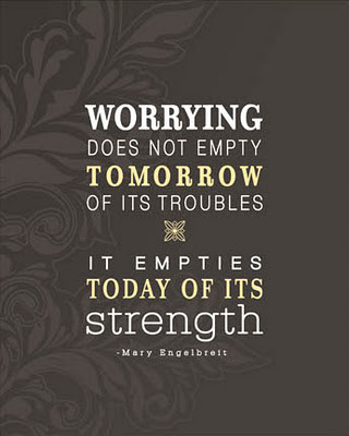 Worrying Does Not empty Tomorrow of its troubles | gatherforbread.com