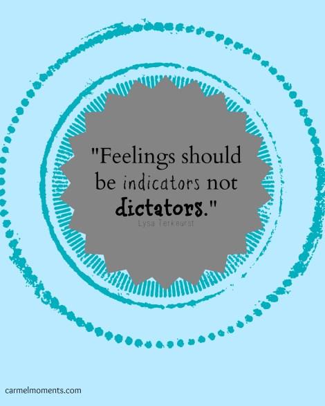 Feelings should be indicators not dictators. Lysa Terkeurst quote