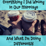 Everything I Did Wrong in Our Marriage