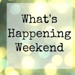 What's Happening Weekend