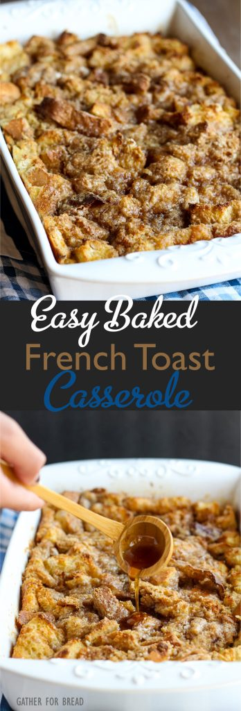 Easy Baked French Toast Casserole - Quick family favorite. Make the night before and it's ready to pop in the oven. Everyone looks forward to this amazing dish!   gatherforbread.com