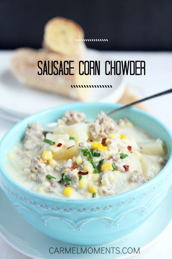 Sausage corn Chowder - Carmel Moments