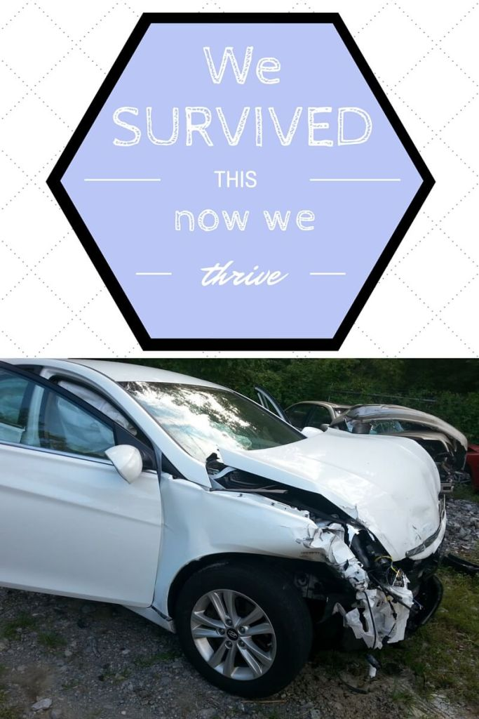 We Survived This Now We Will Thrive - Our family survived a horrible car accident.