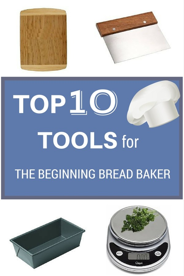 TOP 10 Tools for the Beginning Bread Baker
