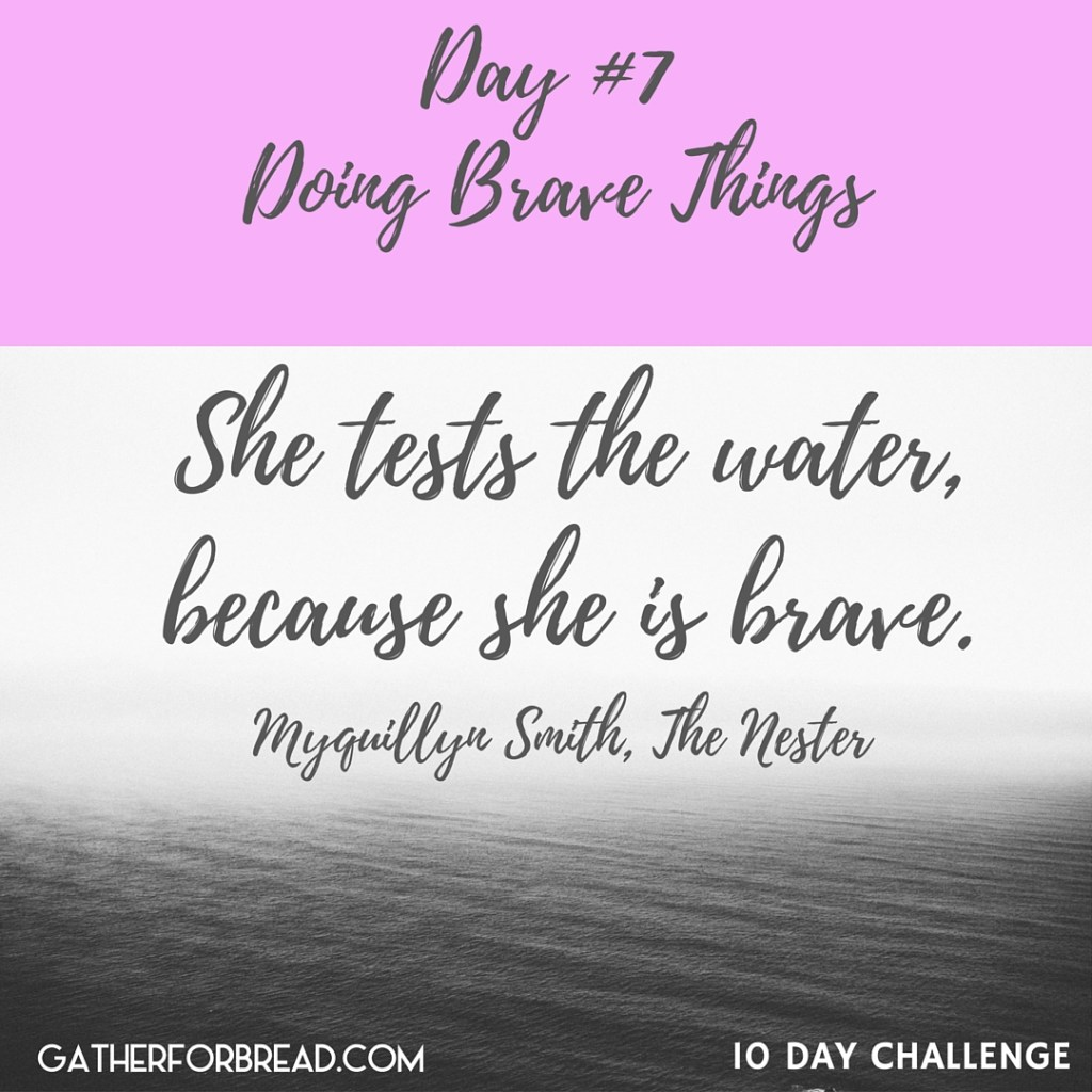 Day #7 Doing Brave Things