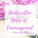 10 day Handwritten Encouragement Challenge