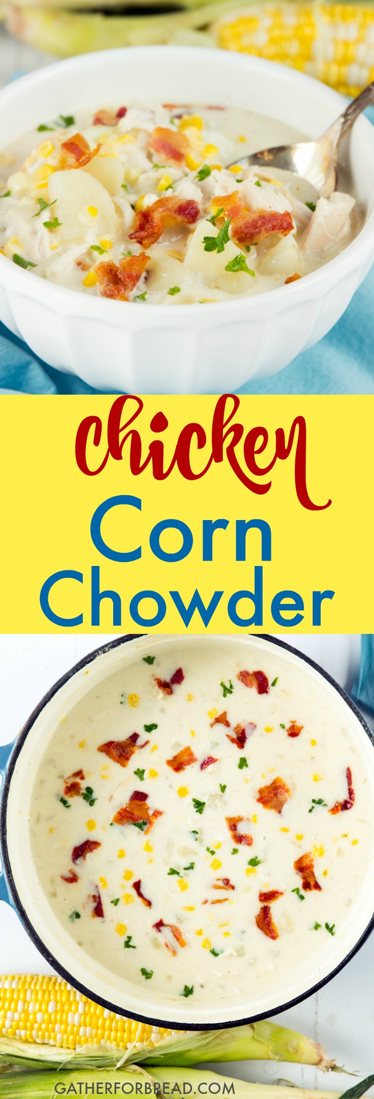 Chicken Corn Chowder - Creamy corn chowder loaded with bacon, sweet fresh corn, rotisserie chicken, loaded with flavor, this is sure to be a hit with your crowd especially in the summer. // gatherforbread.com