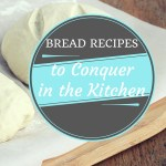 Bread Recipes to Conquer in the Kitchen