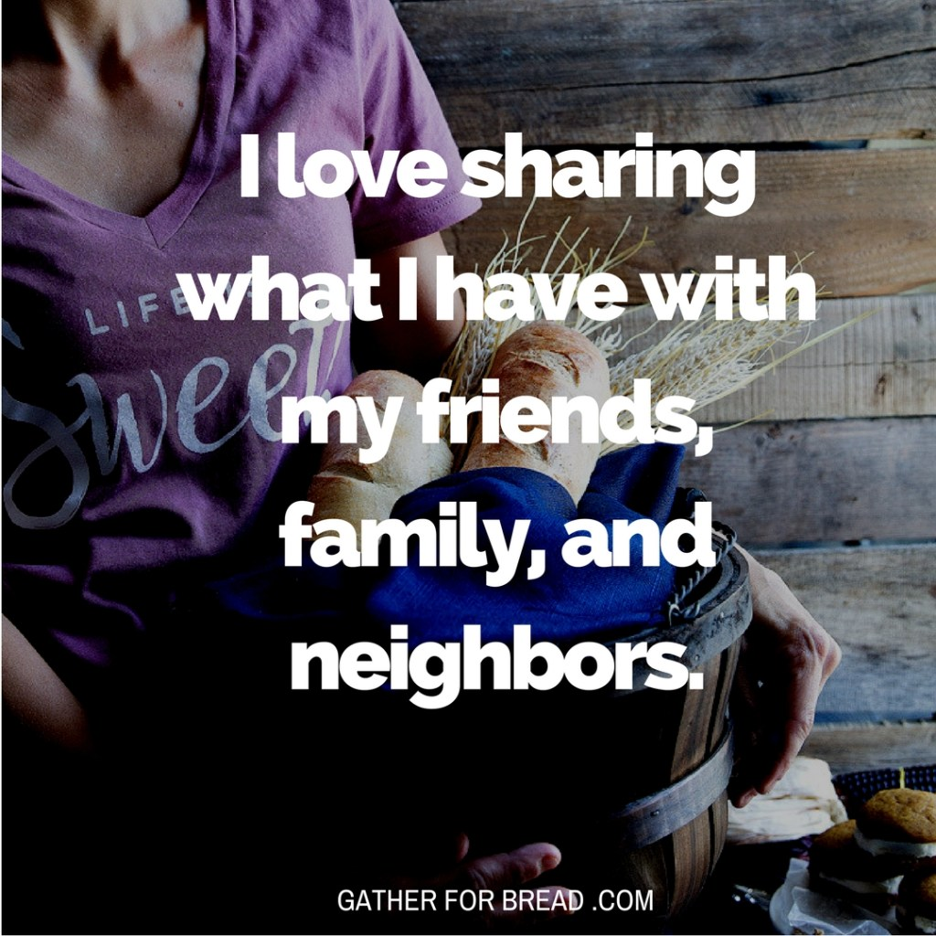 I love sharing what I have with my friends, family, and neighbors. GATHERFORBREAD.COM