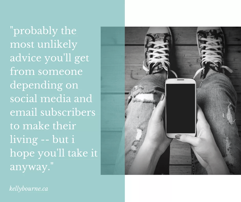 Probably the most unlikely advice you'll receive from someone depending on social media to make their living, but I hope you take it anyway. Read more here: kellybourne.ca/unlikely-advice