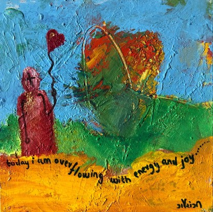 today i am overflowing with energy and joy. artist: gaurangi mehta shah