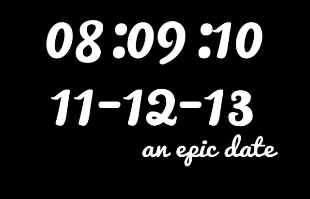 08 - 09-10 of 11-12-13 : An epic date.