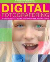 Bok - Digital fotografering - Hvordan ta flotte bilder og forbedre dem med Photoshop Image