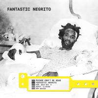 Fantastic Negrito - Please Don't Be Dead (2018)