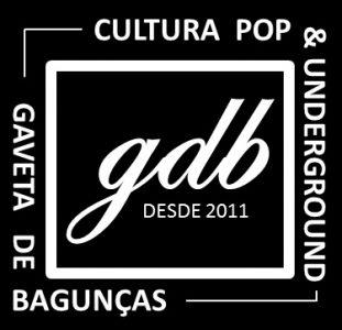 Gaveta de Bagunças – Cultura Pop e Underground