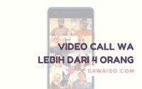 cara video call whatsapp lebih dari 4 orang featured
