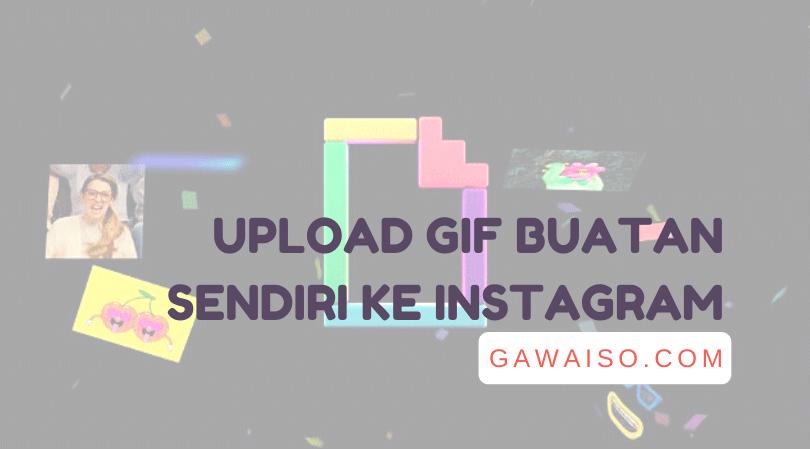 Cara Upload Gif Ke Instagram Membuat Stiker Ig 2020