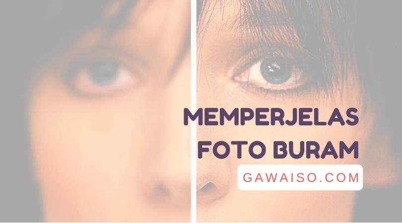 cara memperjelas foto yang buram mempertajam foto blur
