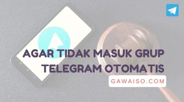 cara agar tidak masuk grup telegram otomatis featured image