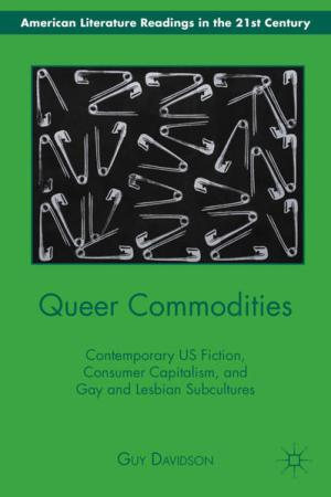 Queer Commodities: Contemporary US Fiction, Consumer Capitalism, and Gay and Lesbian Subcultures