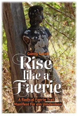 Rise like a Faerie: A Radical Faerie Trail. Manifest für ein Umdenken