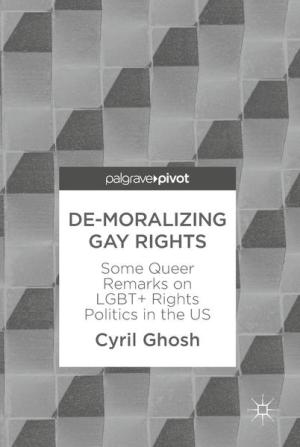 De-Moralizing Gay Rights: Some Queer Remarks on LGBT+ Rights Politics in the US