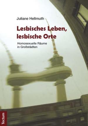 Lesbisches Leben, lesbische Orte: Homosexuelle Räume in Großstädten