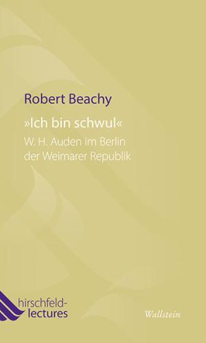 Ich bin schwul': W. H. Auden im Berlin der Weimarer Republik