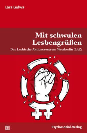 Mit schwulen Lesbengrüßen: Das Lesbische Aktionszentrum Westberlin (LAZ)