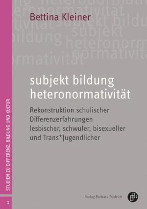subjekt bildung heteronormativität: Rekonstruktion schulischer Differenzerfahrungen lesbischer, schwuler, bisexueller und Trans*Jugendlicher