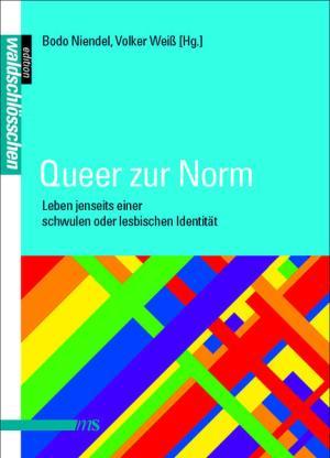 Queer zur Norm: Leben jenseits einer schwulen oder lesbischen Identität
