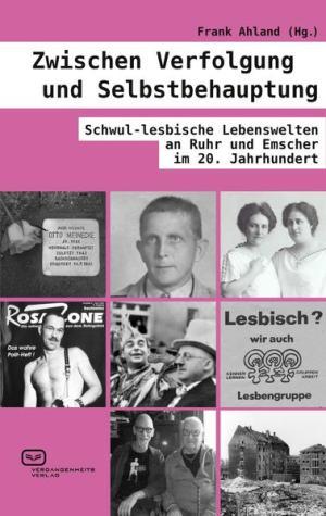 Zwischen Verfolgung und Selbstbehauptung: Schwul-lesbische Lebenswelten an Ruhr und Emscher im 20. Jahrhundert