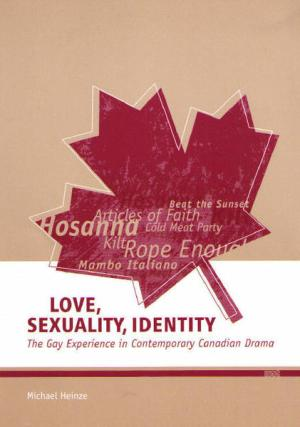 Love, Sexuality, Identity: The Gay Experience in Contemporary Canadian Drama