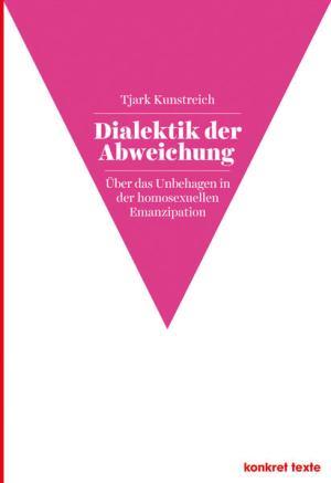 Dialektik der Abweichung: Über das Unbehagen in der homosexuellen Emanzipation