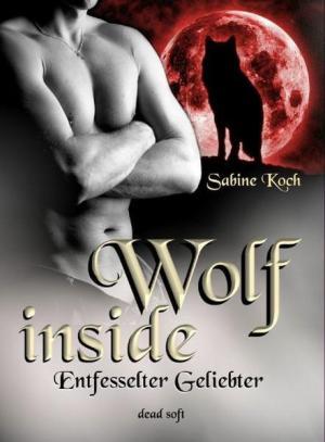 Wolf inside: Entfesselter Geliebter