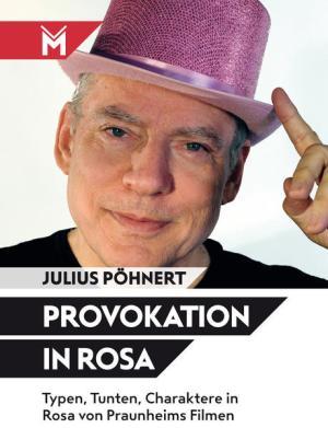 Provokation in Rosa: Typen, Tunten, Charaktere in Rosa von Praunheims Filmen