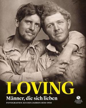 LOVING: Männer, die sich lieben - Fotografien von 1850-1950