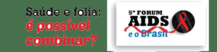 Acompanhe no dia 15 os debates ao vivo do Fórum Aids