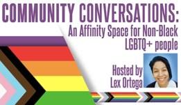 Community Conversations Non Black LGBTQ Lex Ortega