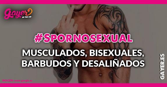 SPORNOSEXUAL Llegan los #spornosexuales